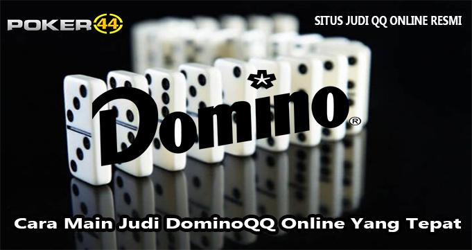 Cara Main Judi DominoQQ Online Yang Tepat