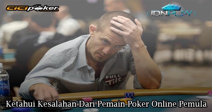 Ketahui Kesalahan Dari Pemain Poker Online Pemula