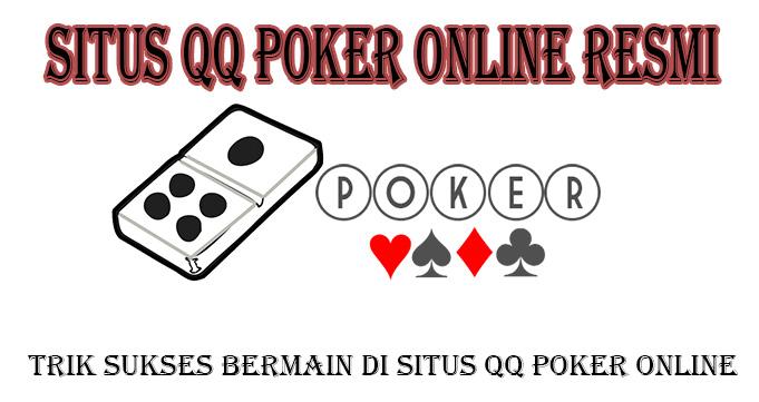 Trik Sukses Bermain di Situs QQ Poker Online