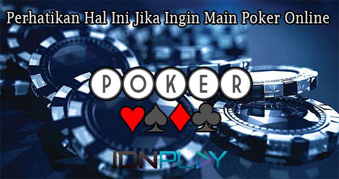 Perhatikan Hal Ini Jika Ingin Main Poker Online